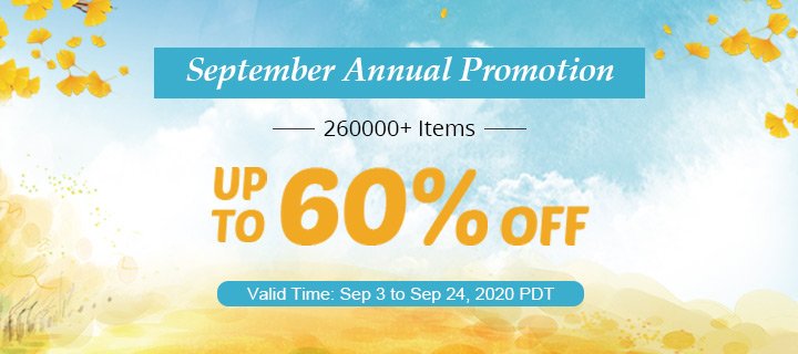 September Annual Promotion 260000+ Items  Up to 60% OFF Valid Time: Sep 3 to Sep 24, 2020 PDT