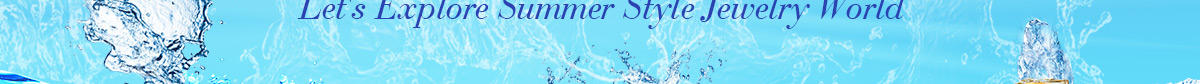 It's Cool Summer Time- Let's Explore Summer Style Jewelry World